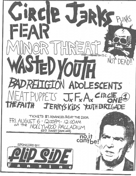 Circle Jerks, Fear, Minor Threat, Wasted Youth, Bad Religion, Adolescents, Meat Puppets, J.F.A, Circle One, The Faith, Jerry's Kids, and Youth Brigade at the Hollywood Palladium 1982.